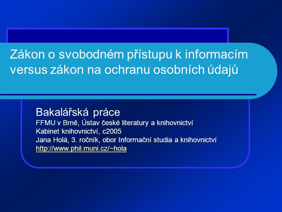 Zákon o svobodném přístupu k informacím versus zákon na ochranu osobních údajů Bakalářská práce FFMU v Brně, Ústav české literatury a knihovnictví Kab
