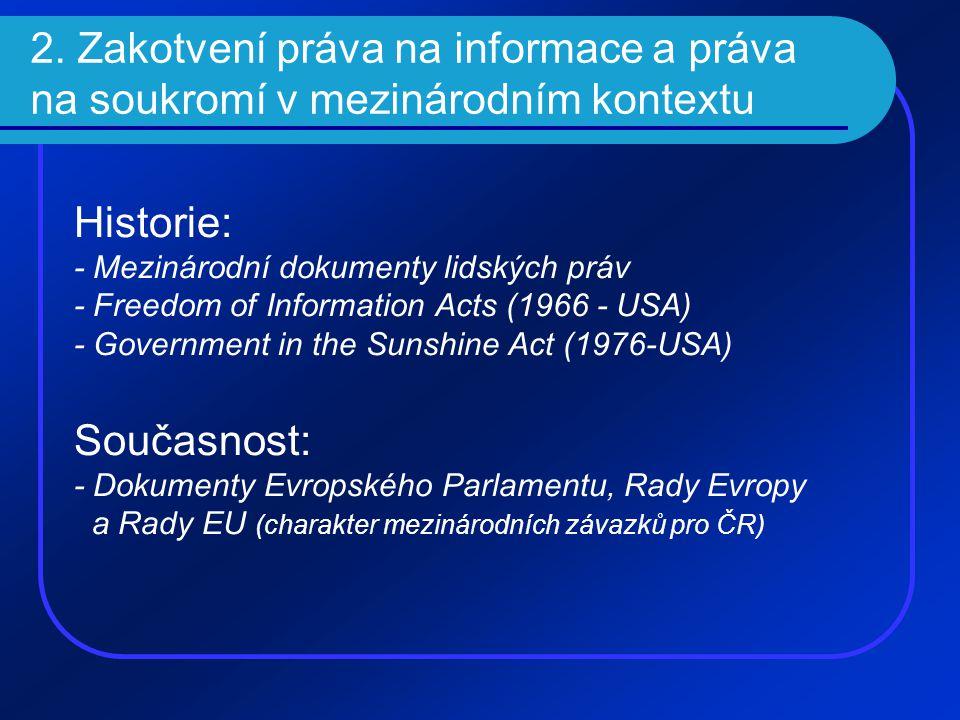 2. Zakotvení práva na informace a práva na soukromí v mezinárodním kontextu Historie: - Mezinárodní dokumenty lidských práv - Freedom of Information A