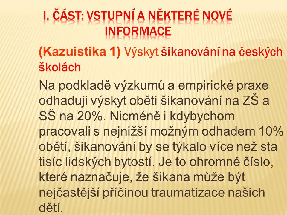 (Kazuistika 1) Výskyt šikanování na českých školách Na podkladě výzkumů a empirické praxe odhaduji výskyt oběti šikanování na ZŠ a SŠ na 20%.