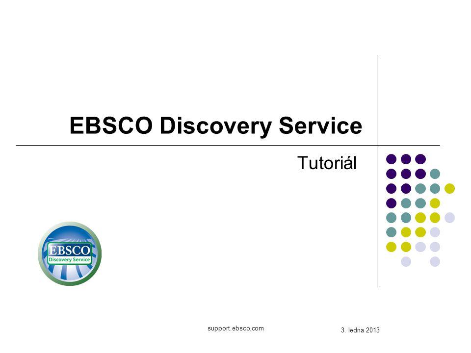 support.ebsco.com EBSCO Discovery Service Tutoriál 3. ledna 2013