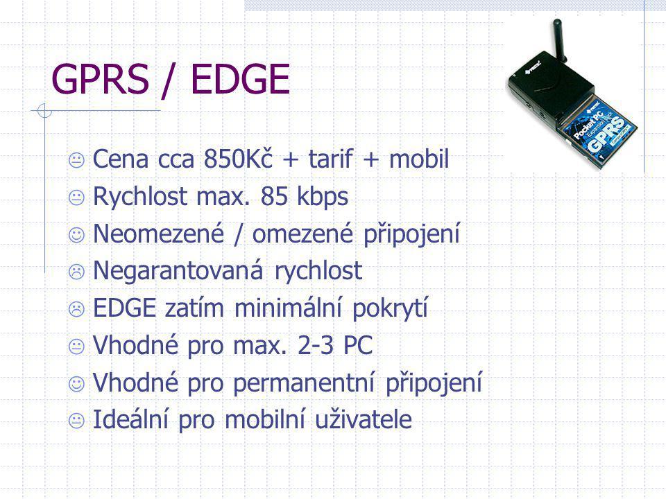 GPRS / EDGE  Cena cca 850Kč + tarif + mobil  Rychlost max. 85 kbps  Neomezené / omezené připojení  Negarantovaná rychlost  EDGE zatím minimální p