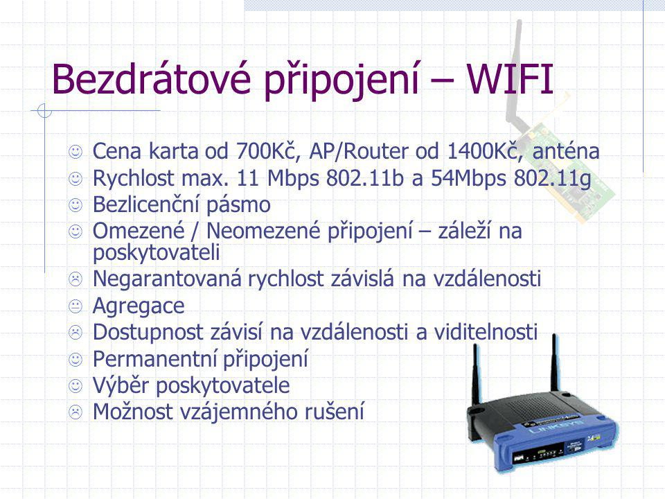 Bezdrátové připojení – WIFI  Cena karta od 700Kč, AP/Router od 1400Kč, anténa  Rychlost max. 11 Mbps 802.11b a 54Mbps 802.11g  Bezlicenční pásmo 