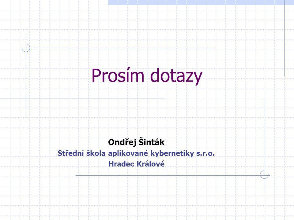 Prosím dotazy Ondřej Šinták Střední škola aplikované kybernetiky s.r.o. Hradec Králové