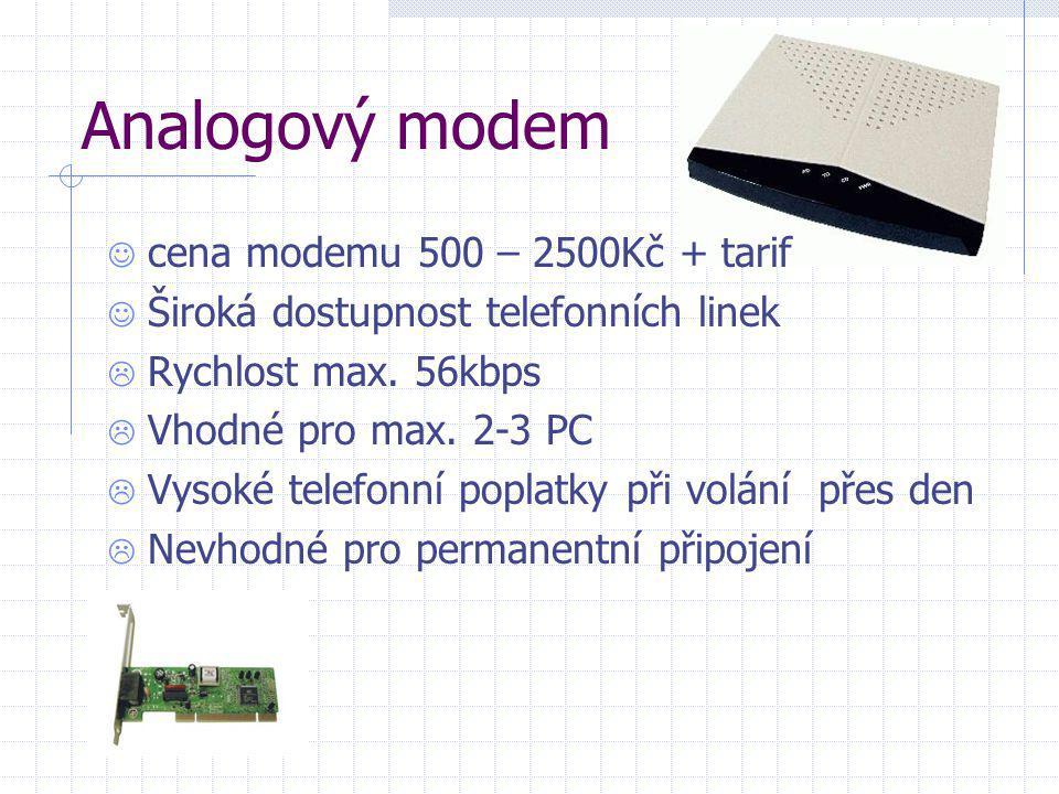 Analogový modem  cena modemu 500 – 2500Kč + tarif  Široká dostupnost telefonních linek  Rychlost max. 56kbps  Vhodné pro max. 2-3 PC  Vysoké tele