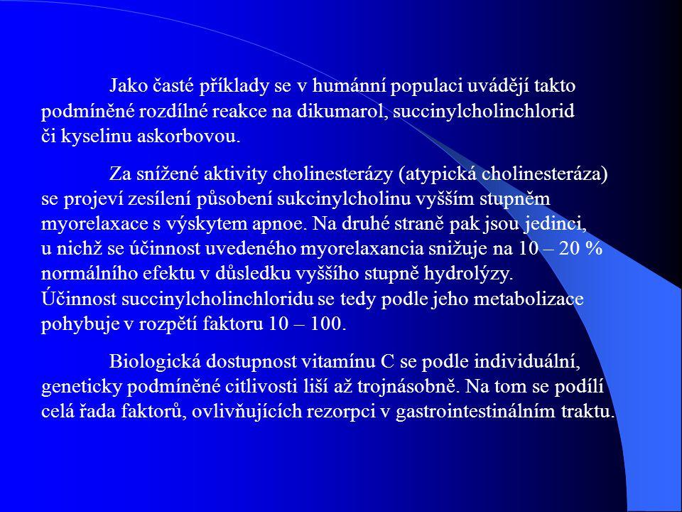 Jako časté příklady se v humánní populaci uvádějí takto podmíněné rozdílné reakce na dikumarol, succinylcholinchlorid či kyselinu askorbovou.
