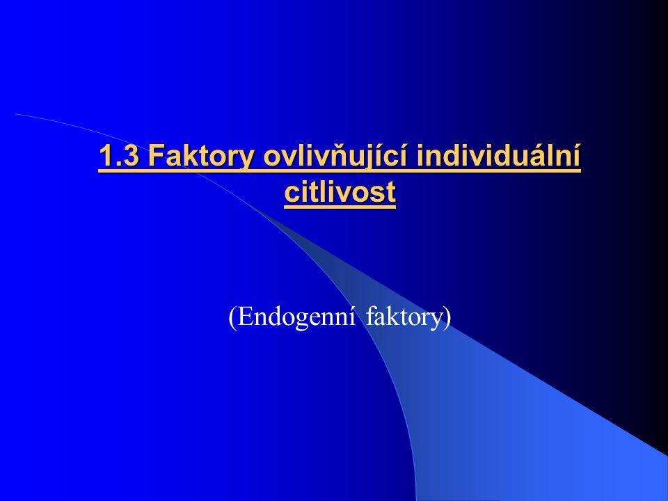 1.3 Faktory ovlivňující individuální citlivost (Endogenní faktory)