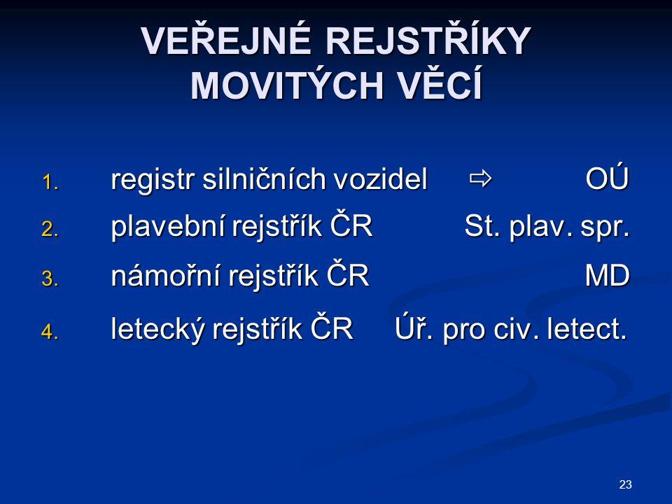 23 VEŘEJNÉ REJSTŘÍKY MOVITÝCH VĚCÍ 1.registr silničních vozidel  OÚ 2.