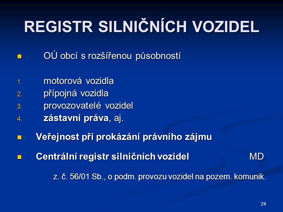 24 REGISTR SILNIČNÍCH VOZIDEL  OÚ obcí s rozšířenou působností 1.