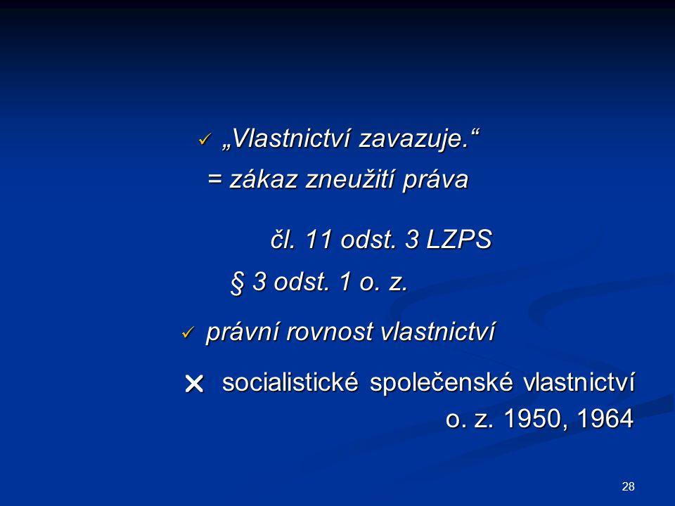 """28  """"Vlastnictví zavazuje. = zákaz zneužití práva čl."""