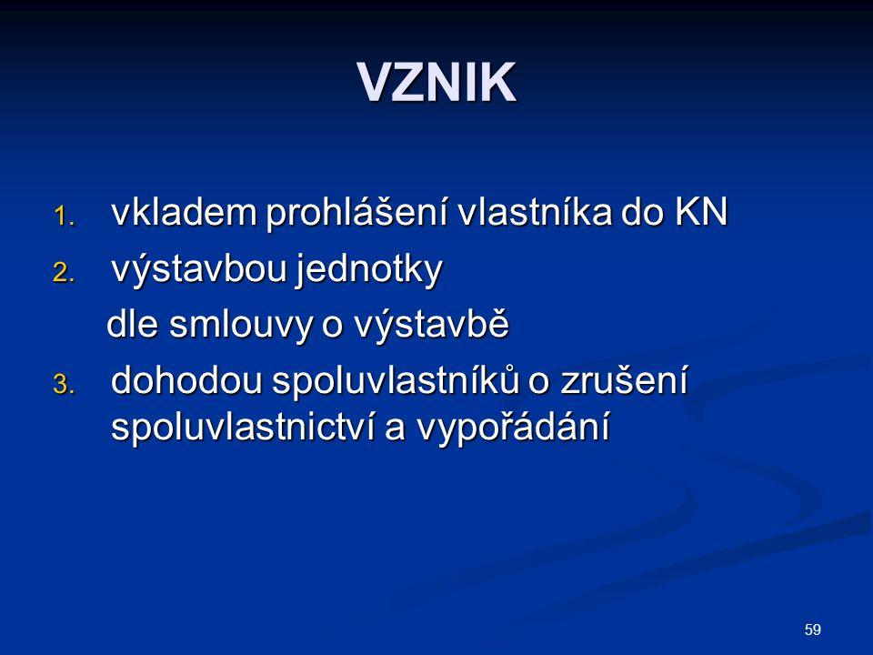 59 VZNIK 1.vkladem prohlášení vlastníka do KN 2.