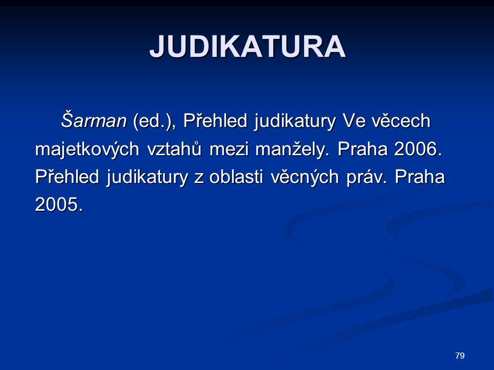 79 JUDIKATURA Šarman (ed.), Přehled judikatury Ve věcech Šarman (ed.), Přehled judikatury Ve věcech majetkových vztahů mezi manžely.