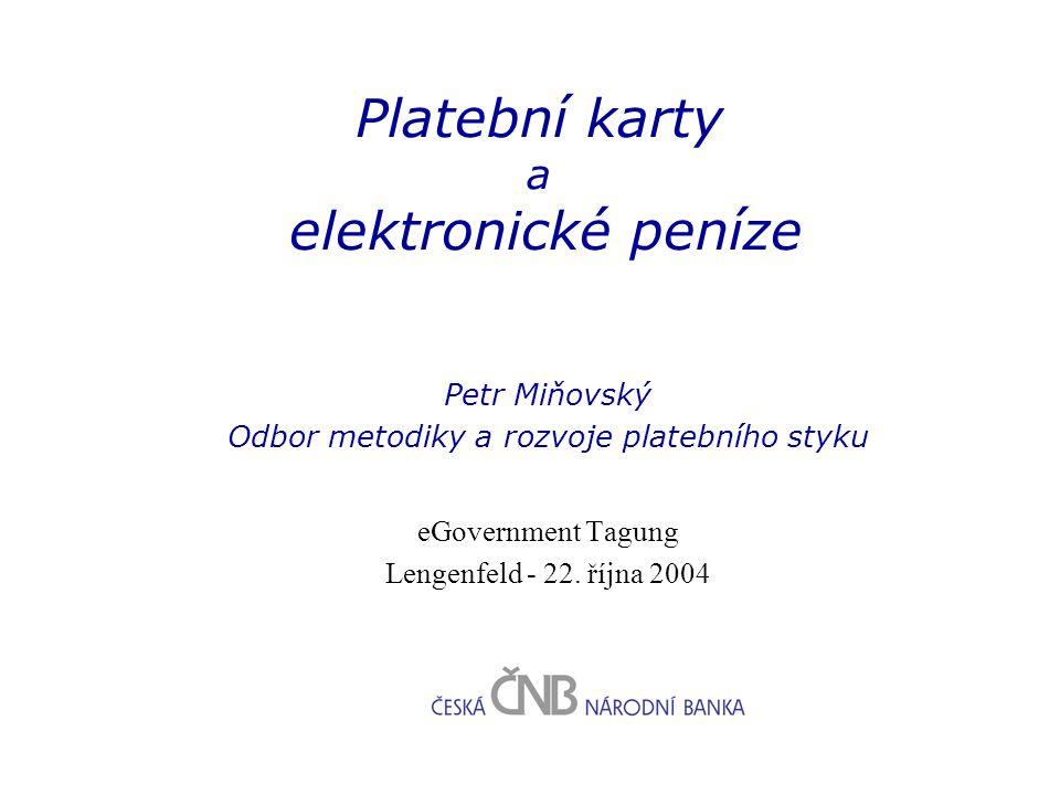 Platební karty a elektronické peníze Petr Miňovský Odbor metodiky a rozvoje platebního styku eGovernment Tagung Lengenfeld - 22. října 2004