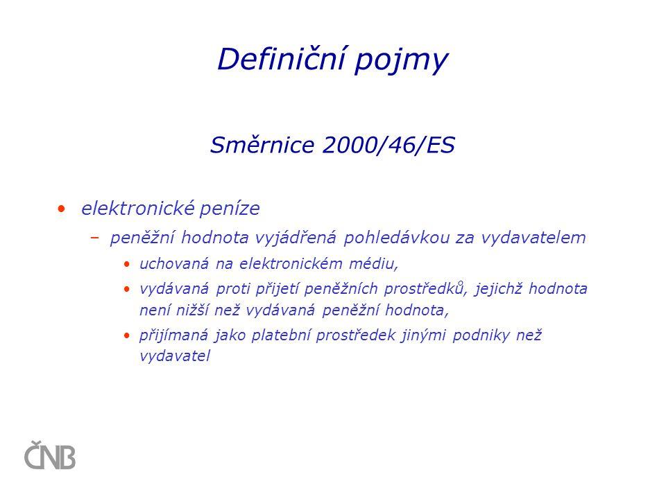 Definiční pojmy Směrnice 2000/46/ES •elektronické peníze –peněžní hodnota vyjádřená pohledávkou za vydavatelem •uchovaná na elektronickém médiu, •vydá