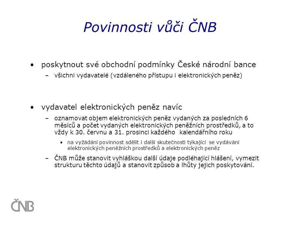 •poskytnout své obchodní podmínky České národní bance –všichni vydavatelé (vzdáleného přístupu i elektronických peněz) •vydavatel elektronických peněz