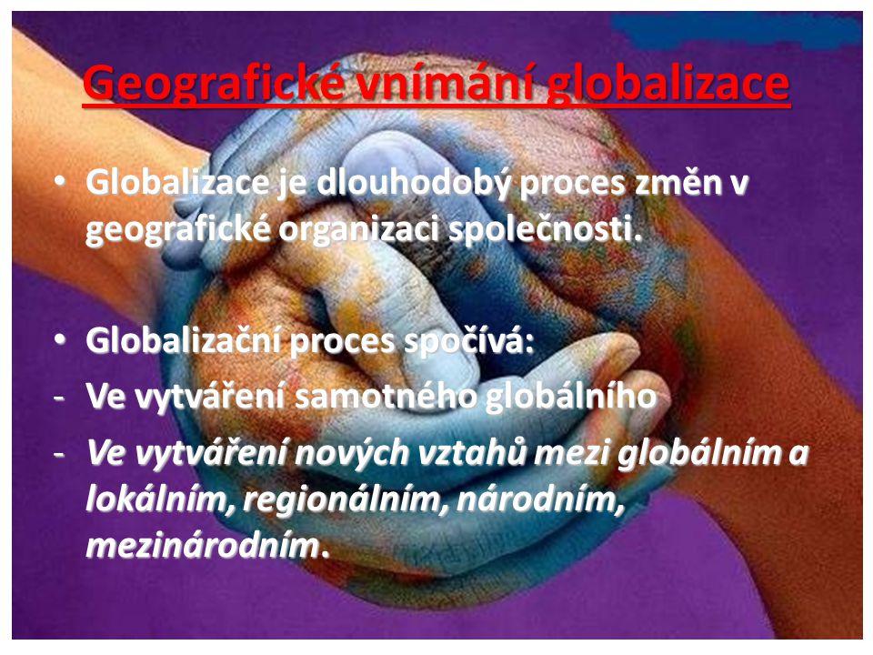 Geografické vnímání globalizace • V důsledku globalizace jsou výroba a služby prostorově reorganizovány a funkčně integrovány na světovém měřítku.