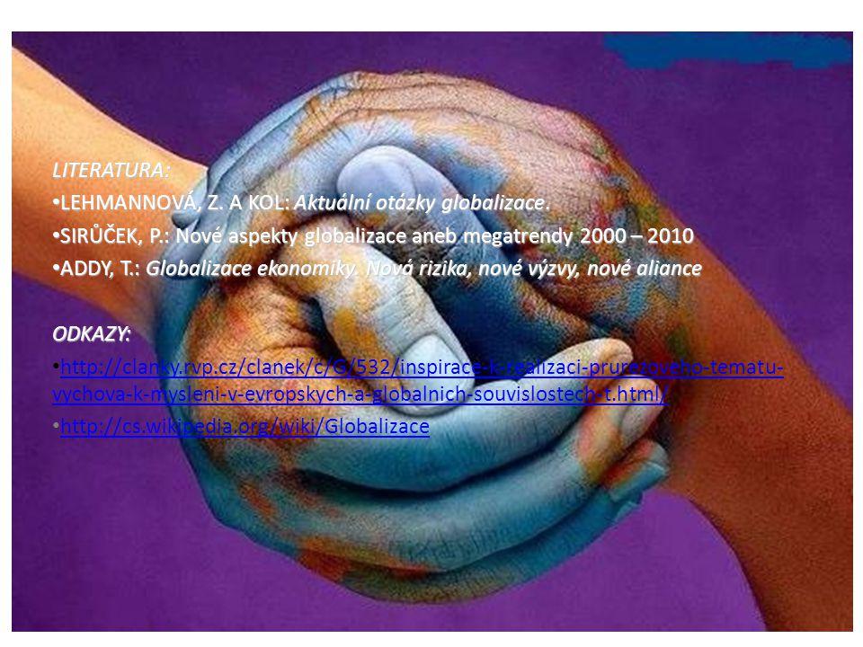 LITERATURA: • LEHMANNOVÁ, Z.A KOL: Aktuální otázky globalizace.