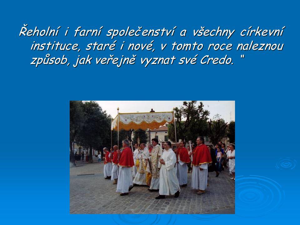 Řeholní i farní společenství a všechny církevní instituce, staré i nové, v tomto roce naleznou způsob, jak veřejně vyznat své Credo.