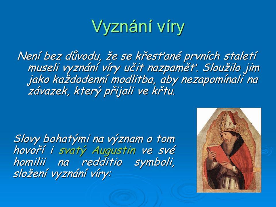 Vyznání víry Není bez důvodu, že se křesťané prvních staletí museli vyznání víry učit nazpaměť.