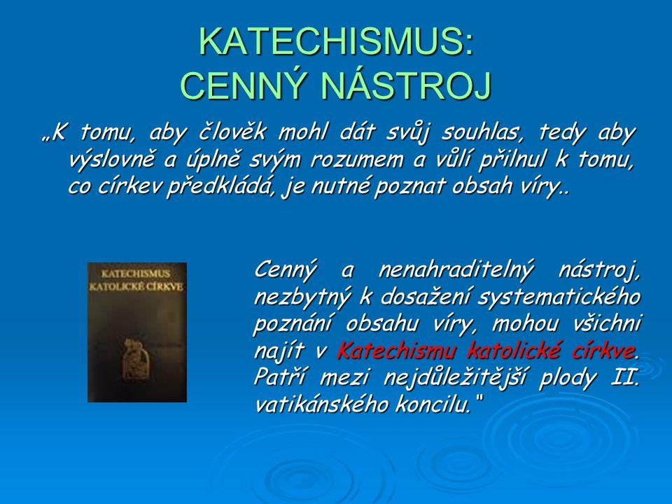 """KATECHISMUS: CENNÝ NÁSTROJ """"K tomu, aby člověk mohl dát svůj souhlas, tedy aby výslovně a úplně svým rozumem a vůlí přilnul k tomu, co církev předkládá, je nutné poznat obsah víry.."""