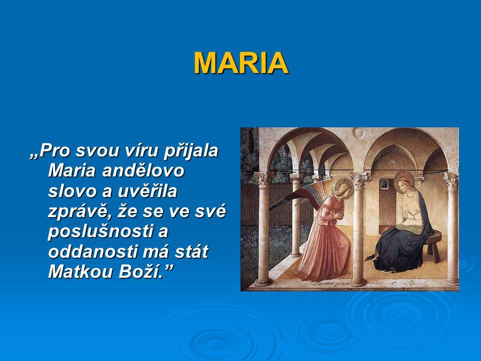 """MARIA """"Pro svou víru přijala Maria andělovo slovo a uvěřila zprávě, že se ve své poslušnosti a oddanosti má stát Matkou Boží."""