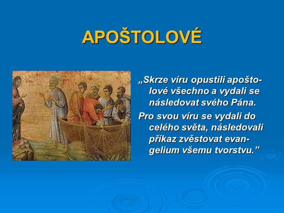 """APOŠTOLOVÉ """"Skrze víru opustili apošto- lové všechno a vydali se následovat svého Pána."""