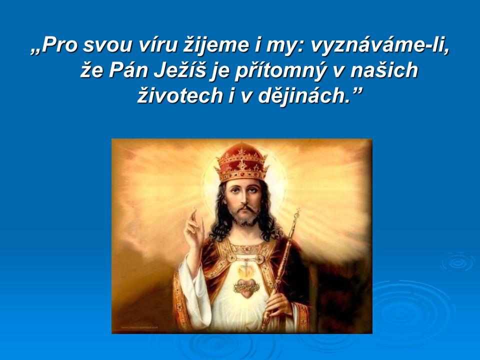 """""""Pro svou víru žijeme i my: vyznáváme-li, že Pán Ježíš je přítomný v našich životech i v dějinách."""