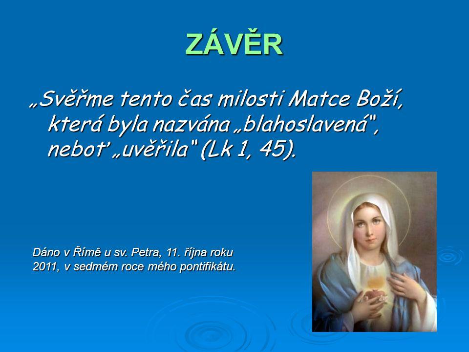 """ZÁVĚR """"Svěřme tento čas milosti Matce Boží, která byla nazvána """"blahoslavená , neboť """"uvěřila (Lk 1, 45)."""