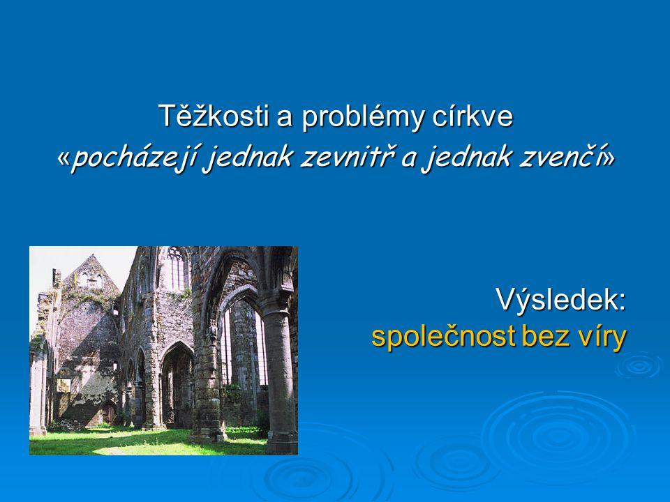 Těžkosti a problémy církve « pocházejí jednak zevnitř a jednak zvenčí » Výsledek: společnost bez víry
