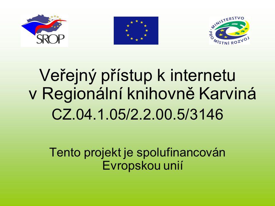 Veřejný přístup k internetu v Regionální knihovně Karviná CZ.04.1.05/2.2.00.5/3146 Tento projekt je spolufinancován Evropskou unií