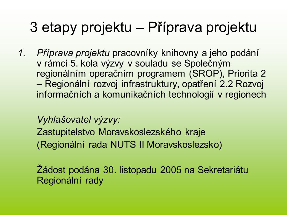 3 etapy projektu – Realizace projektu 2.Realizace projektu - oznámení o doporučení projektu k financování z prostředků programu SROP obdrženo 3.