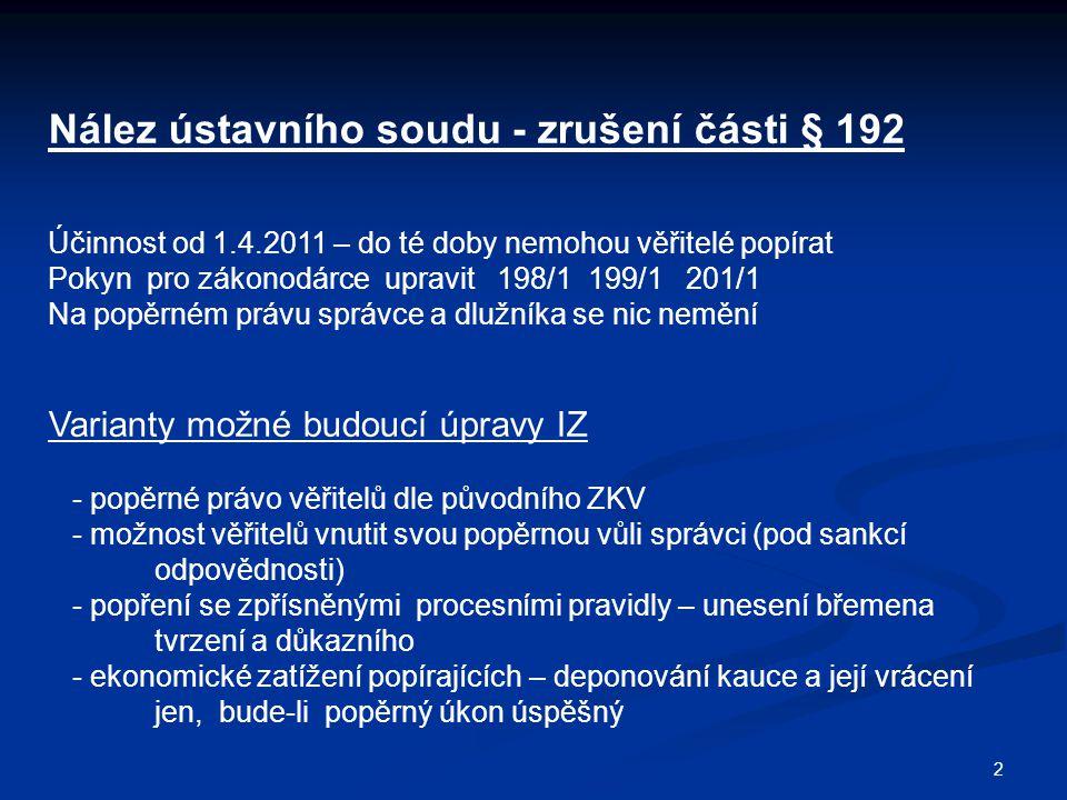 2 Nález ústavního soudu - zrušení části § 192 Účinnost od 1.4.2011 – do té doby nemohou věřitelé popírat Pokyn pro zákonodárce upravit 198/1 199/1 201