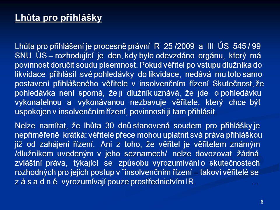 6 Lhůta pro přihlášky Lhůta pro přihlášení je procesně právní R 25 /2009 a III ÚS 545 / 99 SNU ÚS – rozhodující je den, kdy bylo odevzdáno orgánu, kte