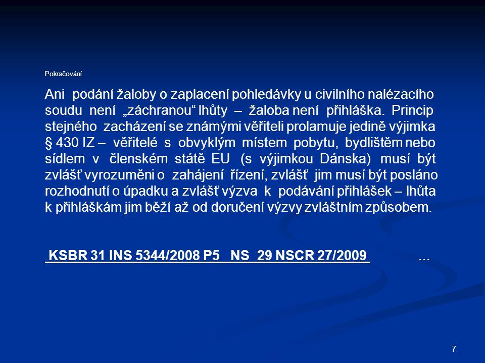 18 Opožděnost přihlášky Telefaxem podaná přihláška nebyla včas (v procesní lhůtě 3 dnů) doplněna a nelze tudíž k ní přihlížet.