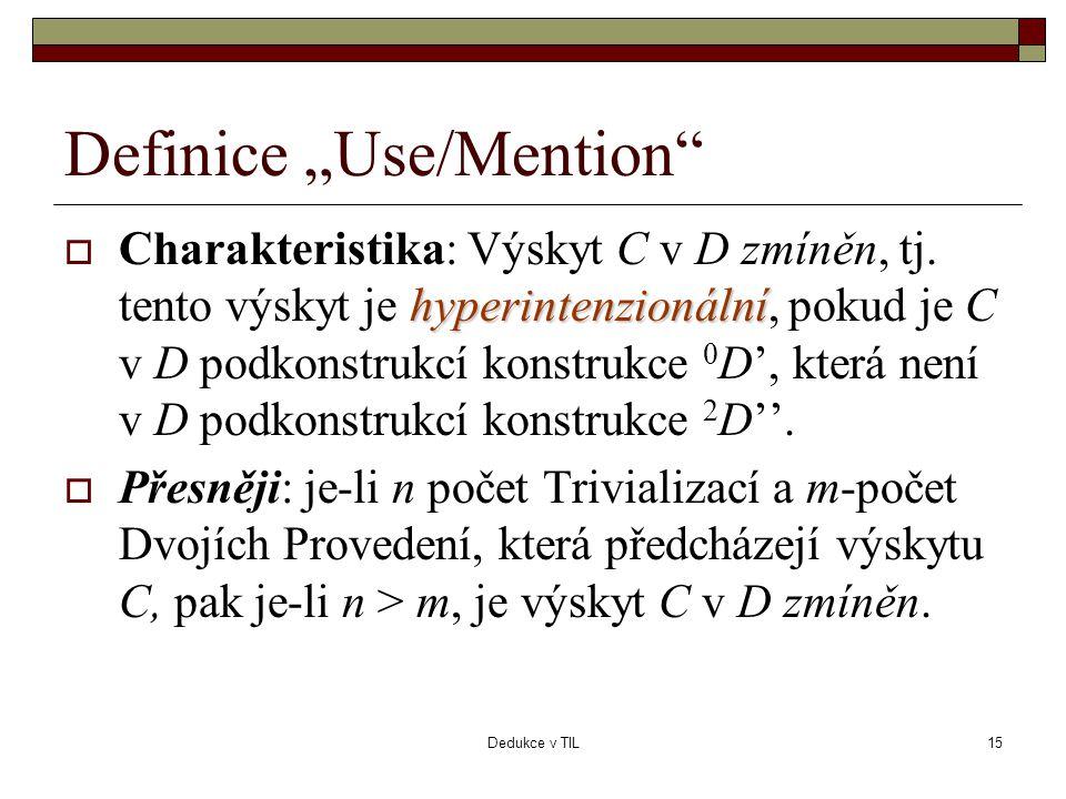 """Dedukce v TIL15 Definice """"Use/Mention"""" hyperintenzionální  Charakteristika: Výskyt C v D zmíněn, tj. tento výskyt je hyperintenzionální, pokud je C v"""