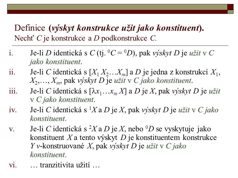 Definice (výskyt konstrukce užit jako konstituent). Nechť C je konstrukce a D podkonstrukce C. užit v C jako konstituent i.Je-li D identická s C (tj.