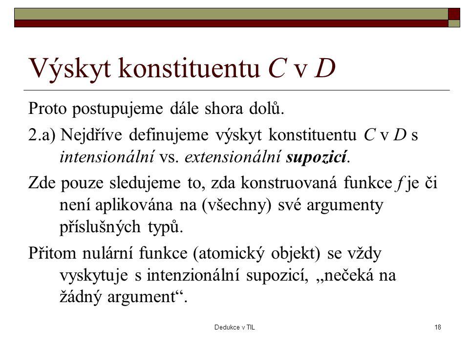 Dedukce v TIL18 Výskyt konstituentu C v D Proto postupujeme dále shora dolů. 2.a) Nejdříve definujeme výskyt konstituentu C v D s intensionální vs. ex