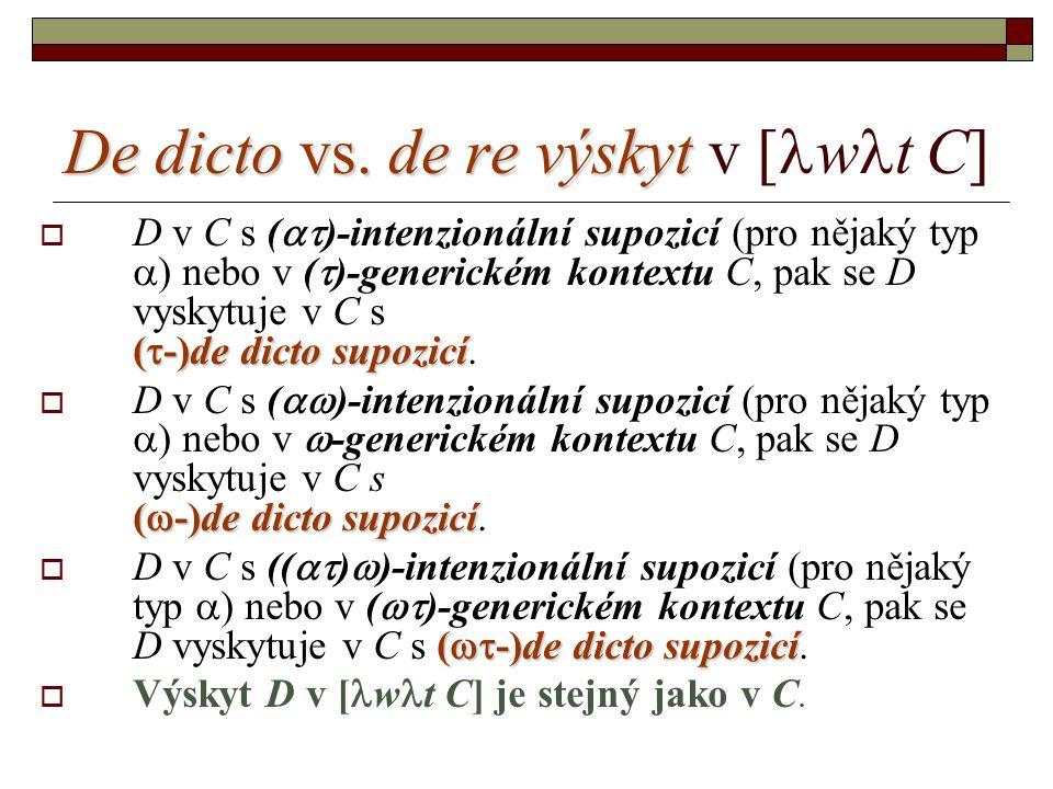 De dicto vs. de re výskyt De dicto vs. de re výskyt v [  w  t C] (  -)de dicto supozicí  D v C s (  )-intenzionální supozicí (pro nějaký typ  )