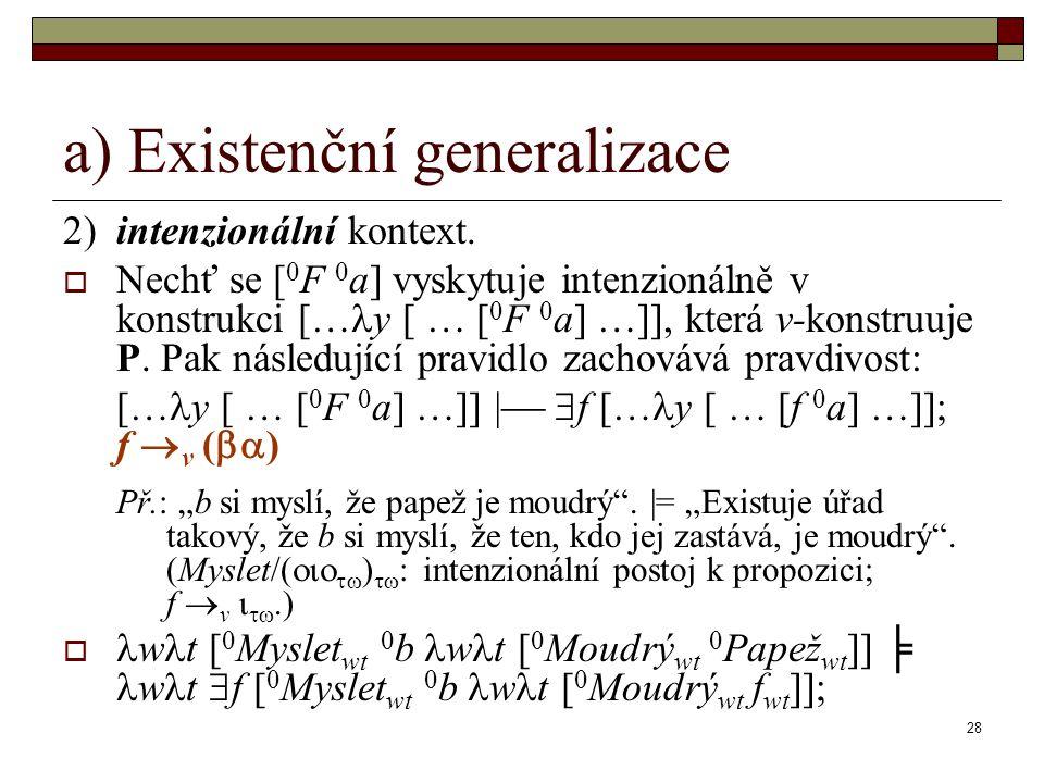 28 a) Existenční generalizace 2)intenzionální kontext.  Nechť se [ 0 F 0 a] vyskytuje intenzionálně v konstrukci […  y [ … [ 0 F 0 a] …]], která v-k