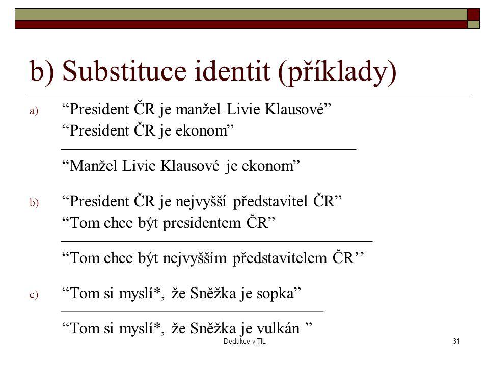 """Dedukce v TIL31 b) Substituce identit (příklady) a) """"President ČR je manžel Livie Klausové"""" """"President ČR je ekonom""""  """"Manžel Livie"""