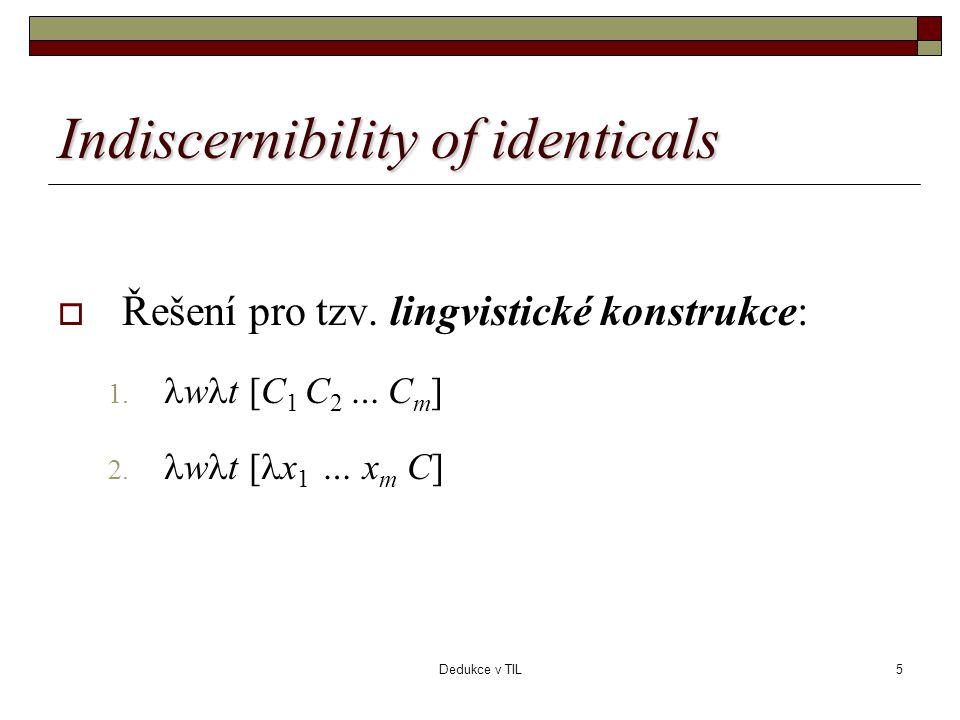 Dedukce v TIL5 Indiscernibility of identicals  Řešení pro tzv.