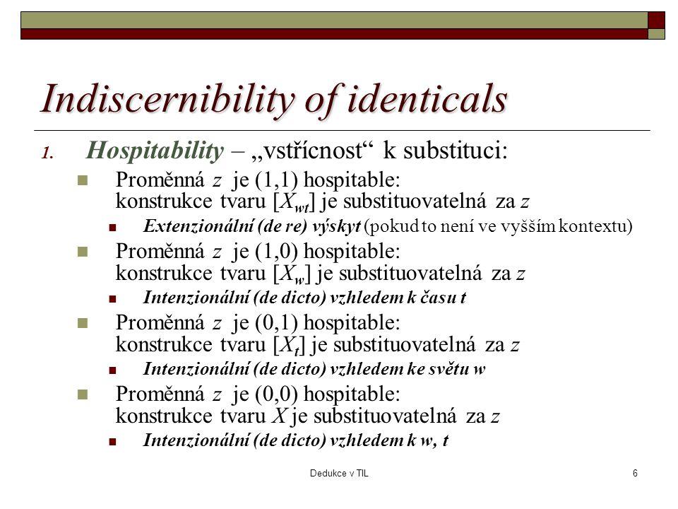 """Dedukce v TIL6 Indiscernibility of identicals 1. Hospitability – """"vstřícnost"""" k substituci:  Proměnná z je (1,1) hospitable: konstrukce tvaru [X wt ]"""