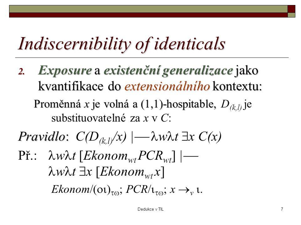 Dedukce v TIL7 Indiscernibility of identicals 2. Exposure a existenční generalizace jako kvantifikace do extensionálního kontextu: Proměnná x je volná
