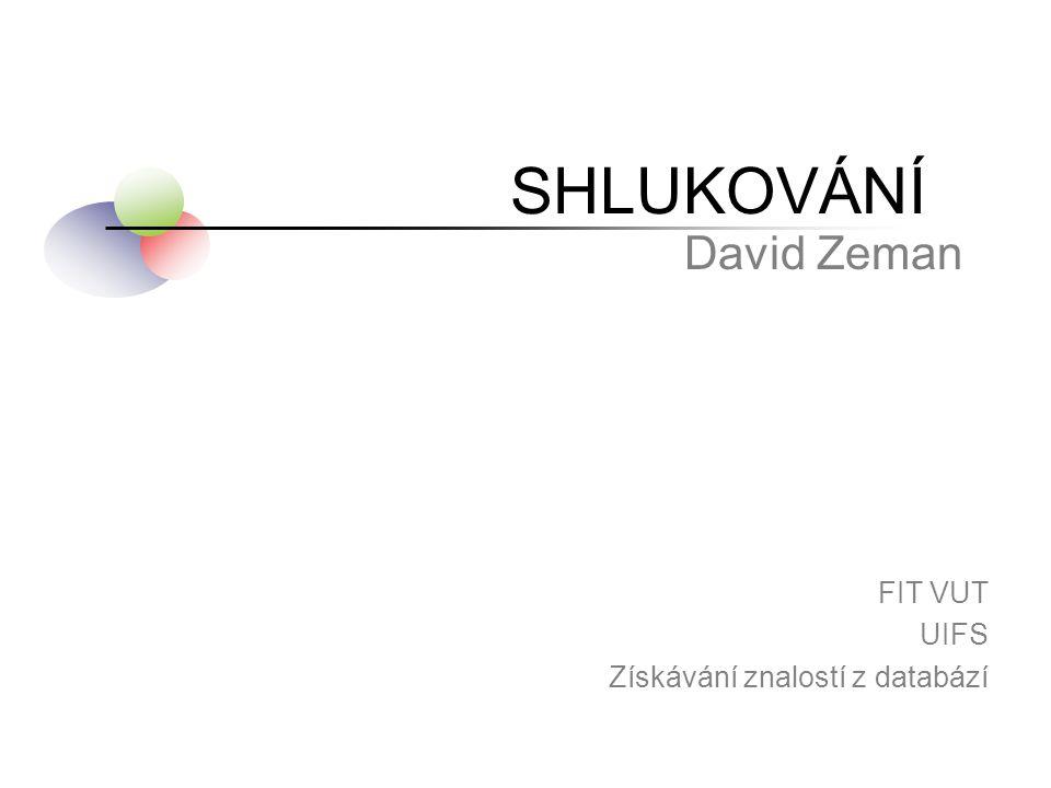 SHLUKOVÁNÍ David Zeman FIT VUT UIFS Získávání znalostí z databází