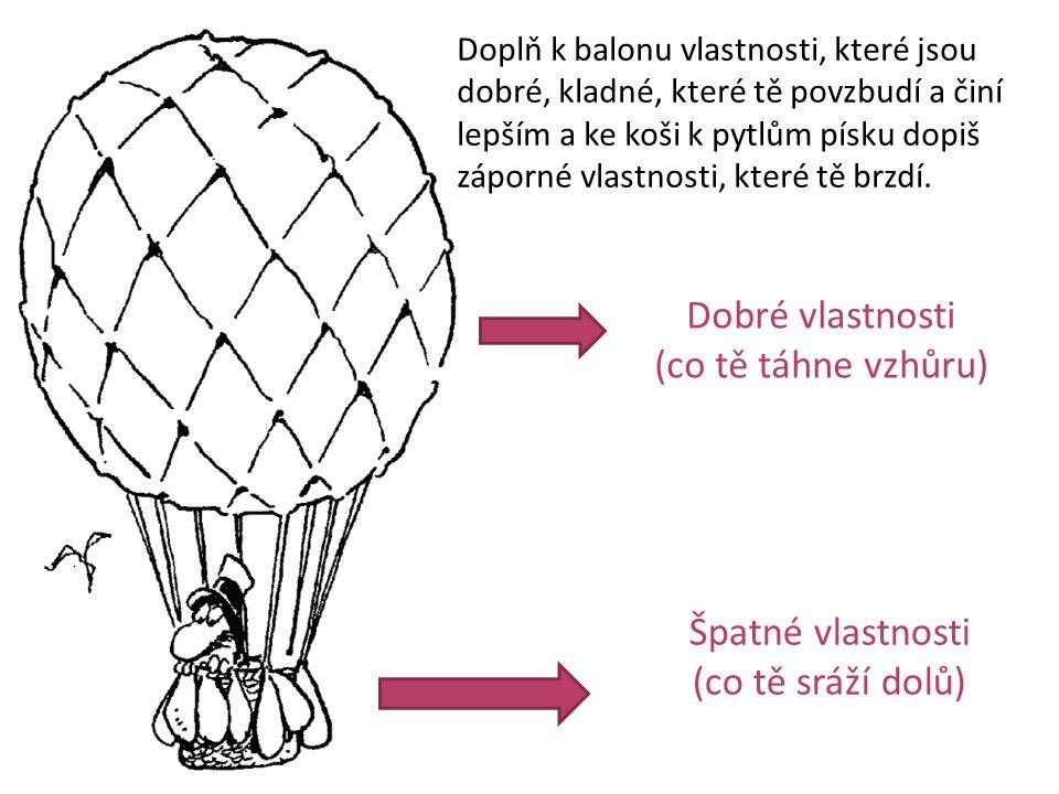 Dobré vlastnosti (co tě táhne vzhůru) Špatné vlastnosti (co tě sráží dolů) Doplň k balonu vlastnosti, které jsou dobré, kladné, které tě povzbudí a či