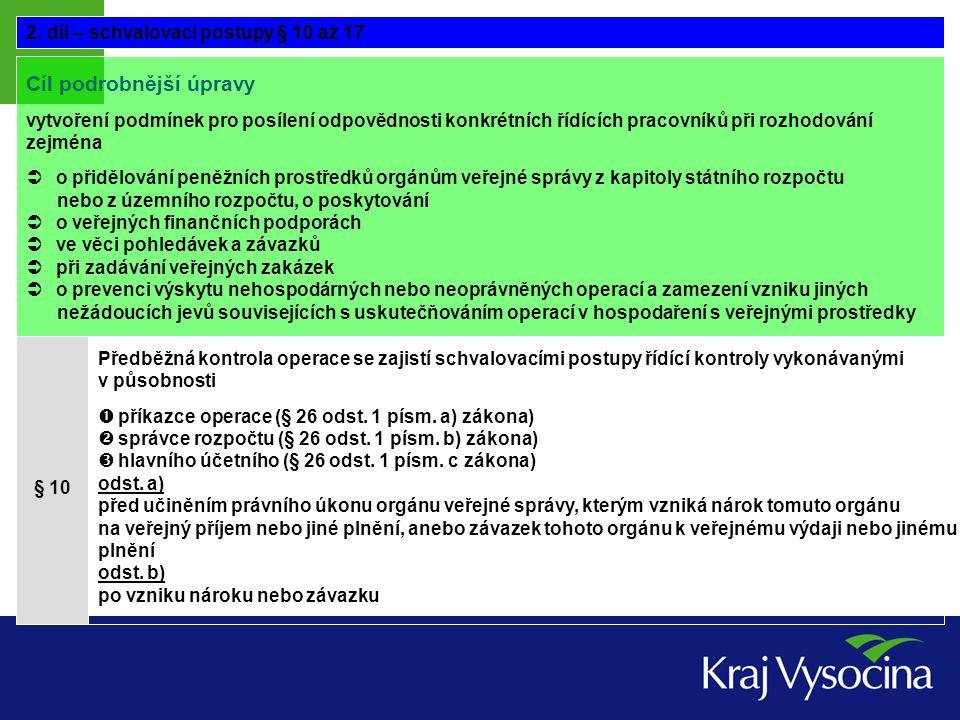 Schvalovací postupy předběžné kontroly při správě veřejných příjmů PŘÍKAZCE OPERCE PŘÍKAZCE OPERACE Pokyn k plnění veřejných příjmů opatřený podpisem a doklady o nároku orgánu veřejné správy k přijetí konkrétního příjmu nebo k zajištění vymáhání pohledávky HLAVNÍ ÚČETNÍ ÚKON, KTERÝ ZAKLÁDÁ NEBO POTVRZUJE NÁROK § 11 PRÁVNÍ FÁZE (PŘED VZNIKEM NÁROKU)§ 12 FINANČNÍ FÁZE (PO VZNIKU NÁROKU) Schvalovacím postupem se prověří právnost dlužníka, výše a splatnosti vzniklého nároku orgánu veřejné správy  soulad připravované operace se stanovenými úkoly a schválenými záměry a cíli orgánu veřejné správy  správnost operace (§ 2 písm.