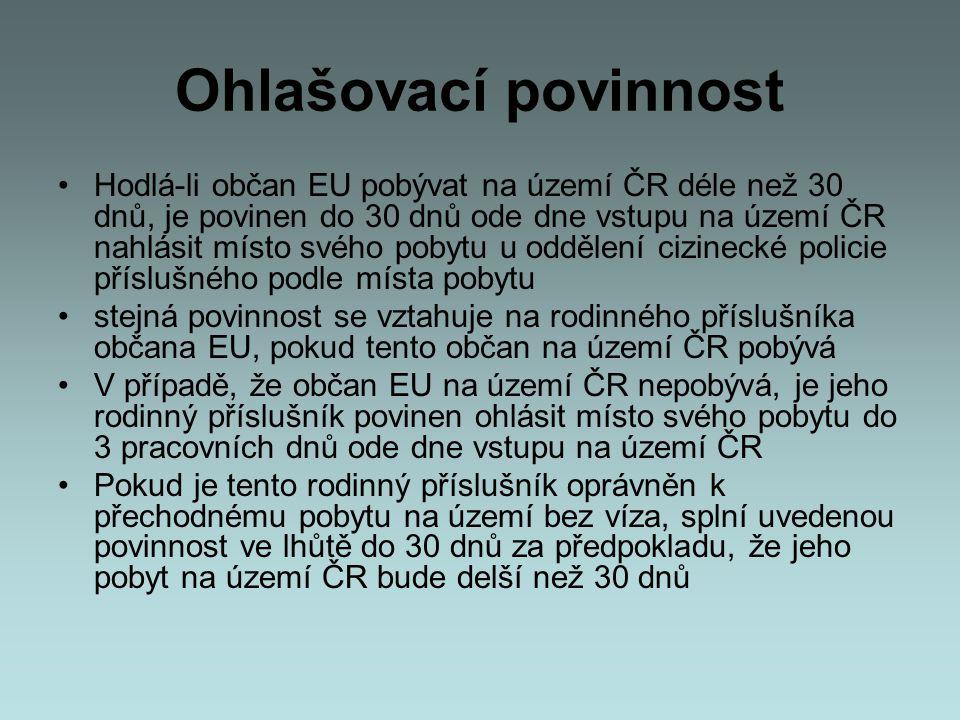 Ohlašovací povinnost •Hodlá-li občan EU pobývat na území ČR déle než 30 dnů, je povinen do 30 dnů ode dne vstupu na území ČR nahlásit místo svého poby