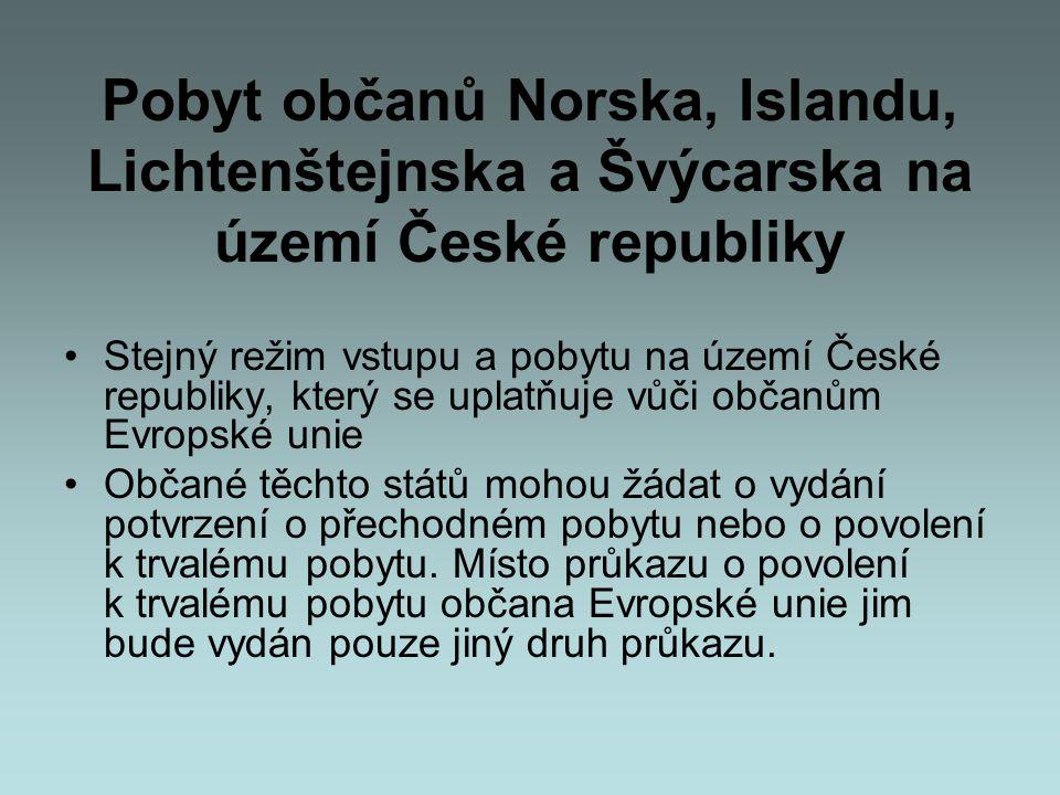 Pobyt občanů Norska, Islandu, Lichtenštejnska a Švýcarska na území České republiky •Stejný režim vstupu a pobytu na území České republiky, který se up