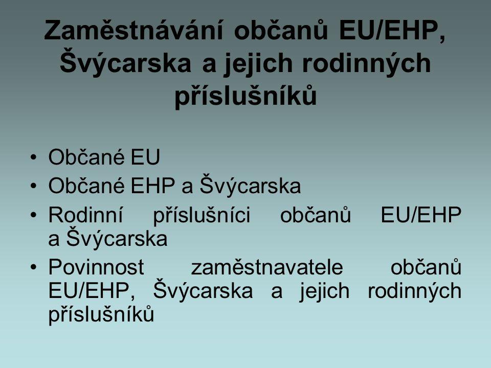 Zaměstnávání občanů EU/EHP, Švýcarska a jejich rodinných příslušníků •Občané EU •Občané EHP a Švýcarska •Rodinní příslušníci občanů EU/EHP a Švýcarska