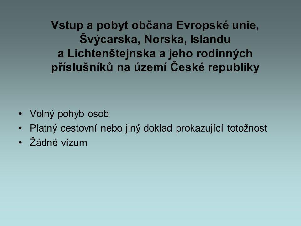 Vstup a pobyt občana Evropské unie, Švýcarska, Norska, Islandu a Lichtenštejnska a jeho rodinných příslušníků na území České republiky •Volný pohyb os
