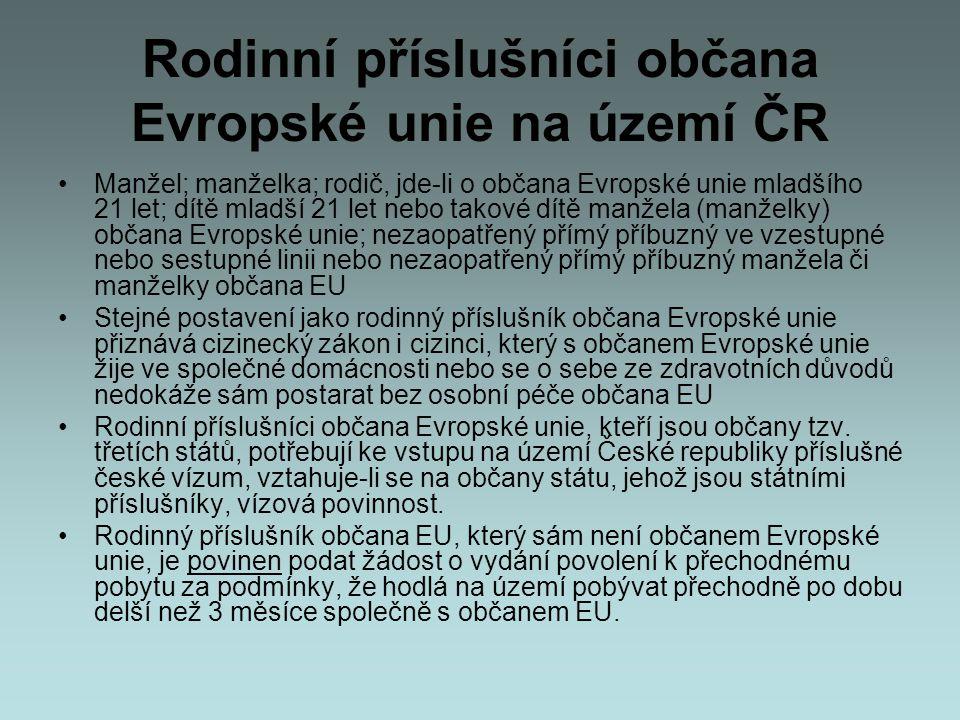 Rodinní příslušníci občana Evropské unie na území ČR •Manžel; manželka; rodič, jde-li o občana Evropské unie mladšího 21 let; dítě mladší 21 let nebo